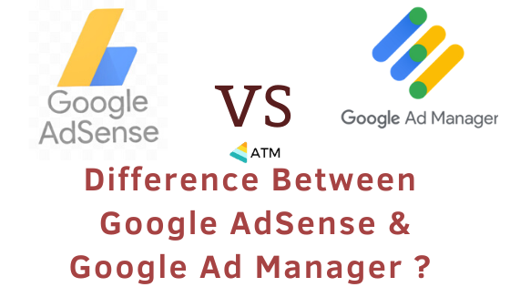 Difference Between Google AdSense and Google Ad Manager _