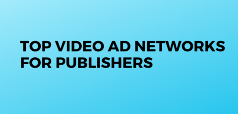 Top-Video-Ad-Networks-For-Publishers