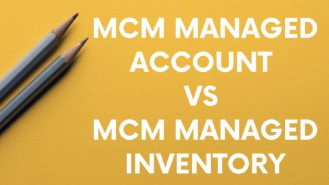 GAM MCM Managed Account VS MCM Managed Inventory